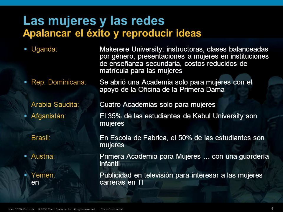 © 2006 Cisco Systems, Inc. All rights reserved.Cisco ConfidentialNew CCNA Curricula 4 Las mujeres y las redes Apalancar el éxito y reproducir ideas Ug