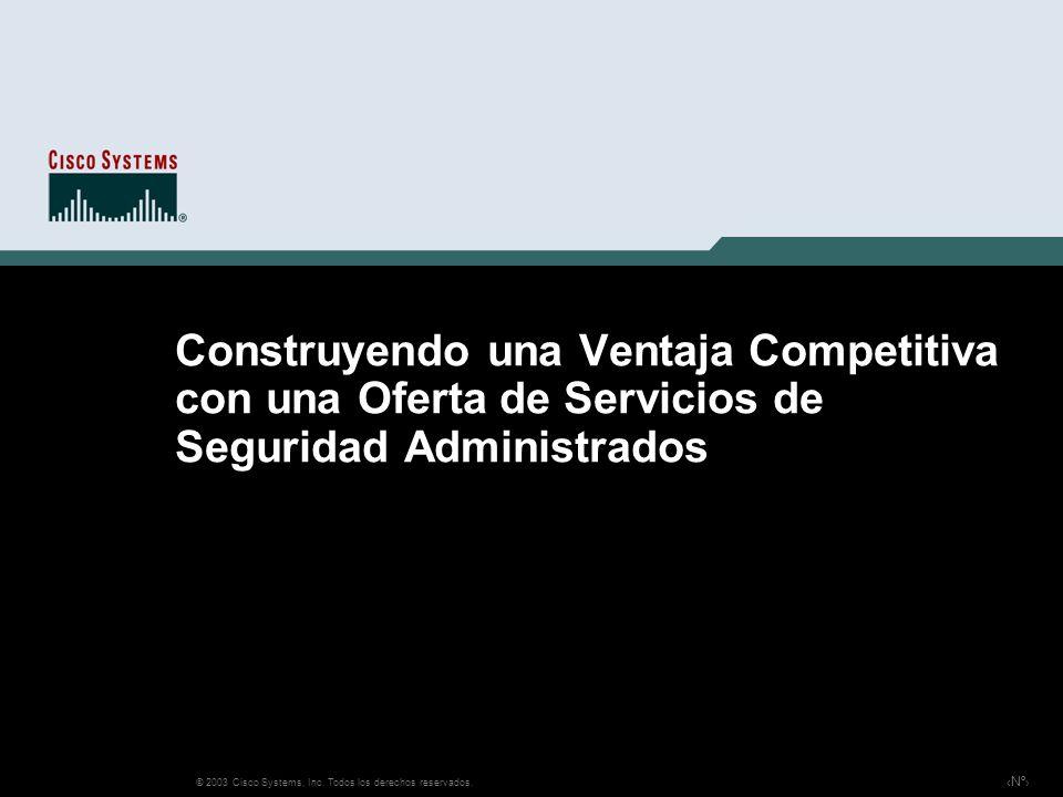 Nº © 2003 Cisco Systems, Inc. Todos los derechos reservados. Construyendo una Ventaja Competitiva con una Oferta de Servicios de Seguridad Administrad