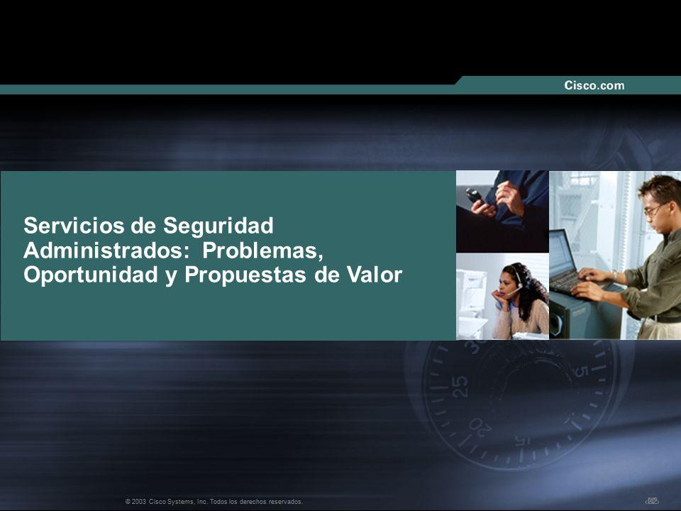 Nº © 2003 Cisco Systems, Inc. Todos los derechos reservados. Servicios de Seguridad Administrados: Problemas, Oportunidad y Propuestas de Valor 22 © 2
