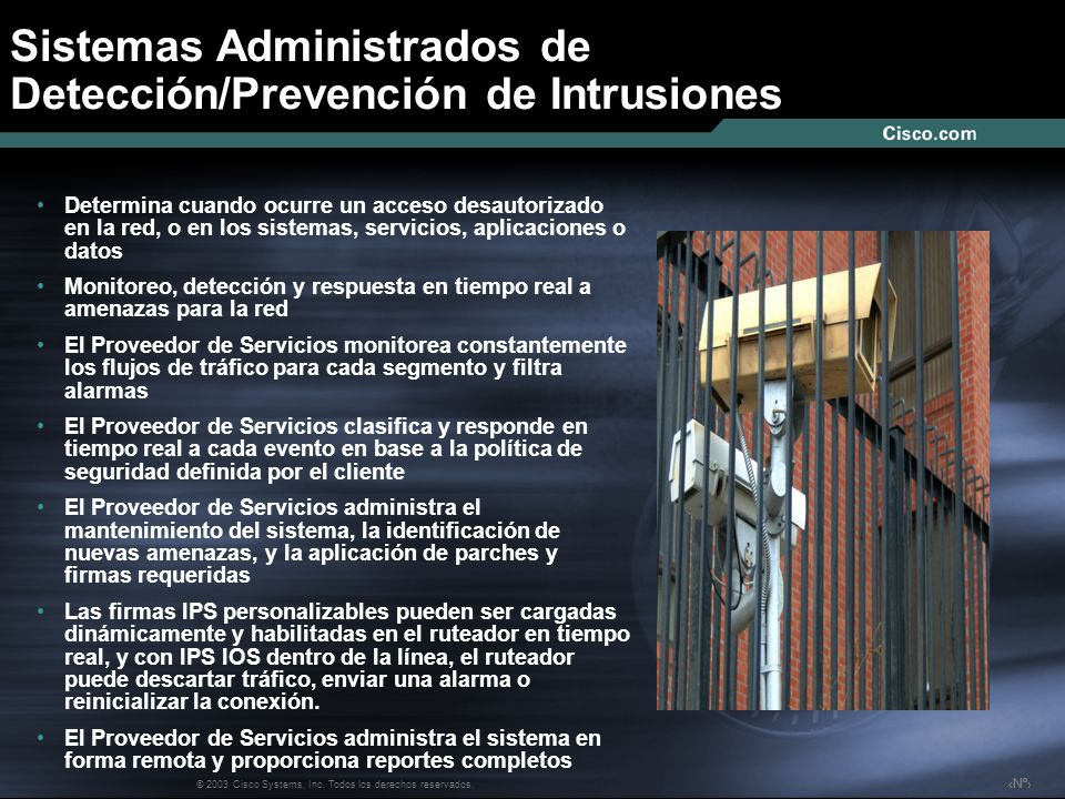 Nº © 2003 Cisco Systems, Inc. Todos los derechos reservados. Sistemas Administrados de Detección/Prevención de Intrusiones Determina cuando ocurre un