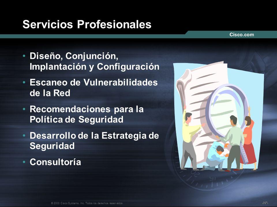 Nº © 2003 Cisco Systems, Inc. Todos los derechos reservados. Servicios Profesionales Diseño, Conjunción, Implantación y Configuración Escaneo de Vulne