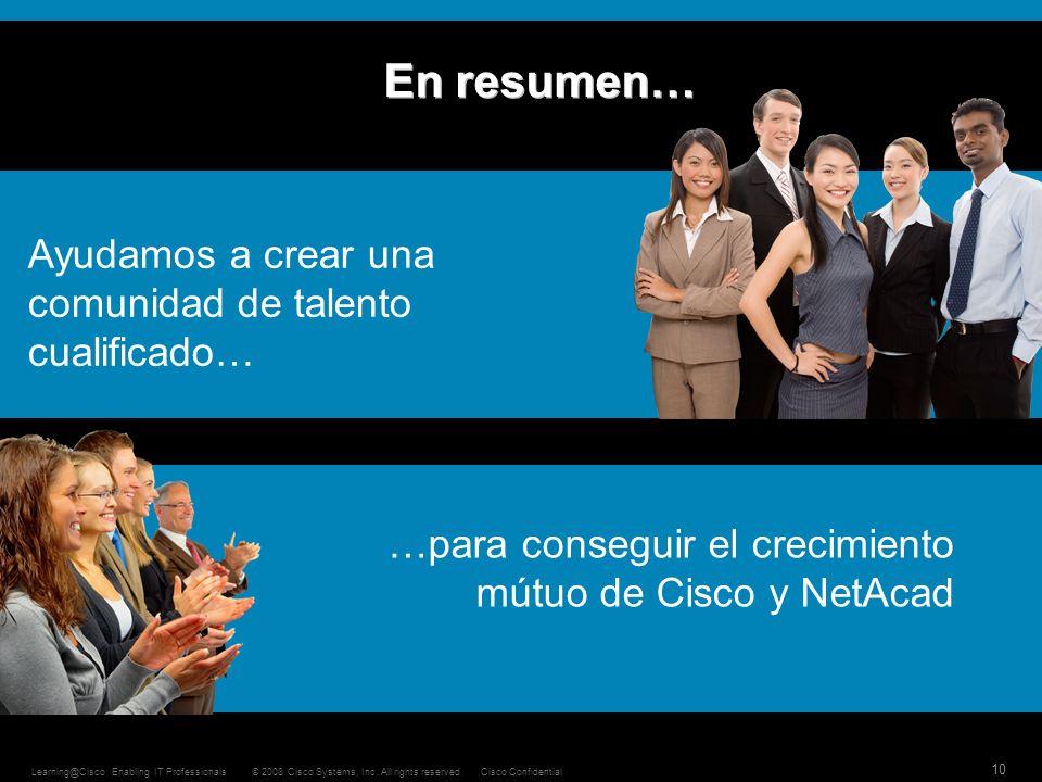 10 © 2008 Cisco Systems, Inc. All rights reserved.Cisco ConfidentialLearning@Cisco: Enabling IT Professionals En resumen… Ayudamos a crear una comunid