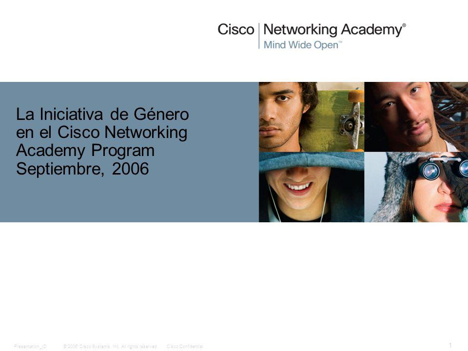 © 2006 Cisco Systems, Inc. All rights reserved.Cisco ConfidentialPresentation_ID 1 La Iniciativa de Género en el Cisco Networking Academy Program Sept