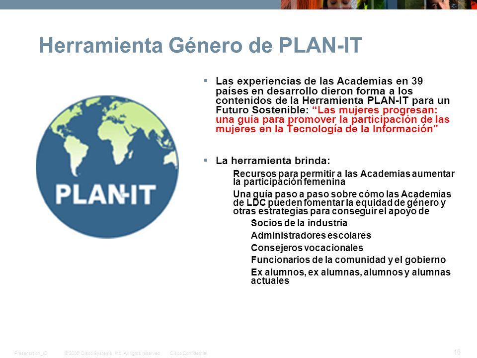 © 2006 Cisco Systems, Inc. All rights reserved.Cisco ConfidentialPresentation_ID 16 Herramienta Género de PLAN-IT Las experiencias de las Academias en