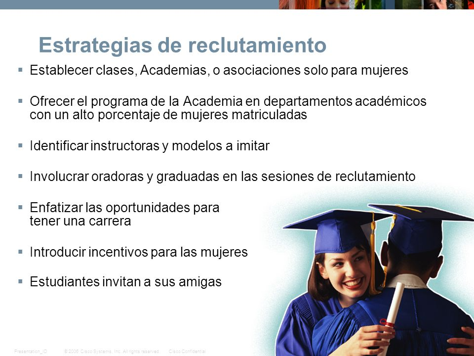 © 2006 Cisco Systems, Inc. All rights reserved.Cisco ConfidentialPresentation_ID 17 Estrategias de reclutamiento Establecer clases, Academias, o asoci