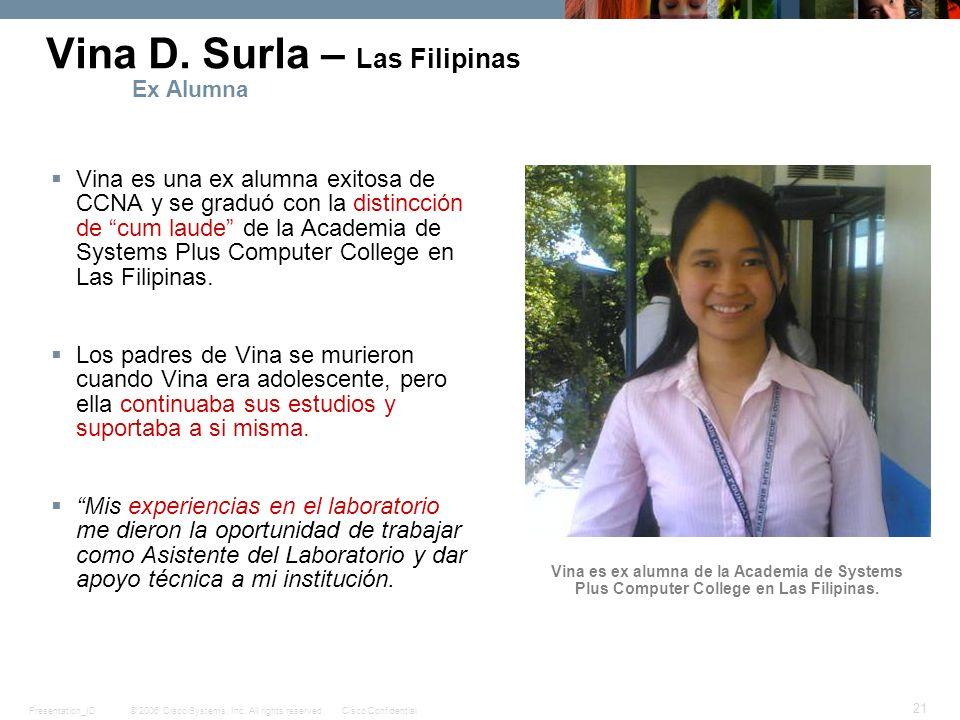 © 2006 Cisco Systems, Inc. All rights reserved.Cisco ConfidentialPresentation_ID 21 Vina D. Surla – Las Filipinas Ex Alumna Vina es una ex alumna exit