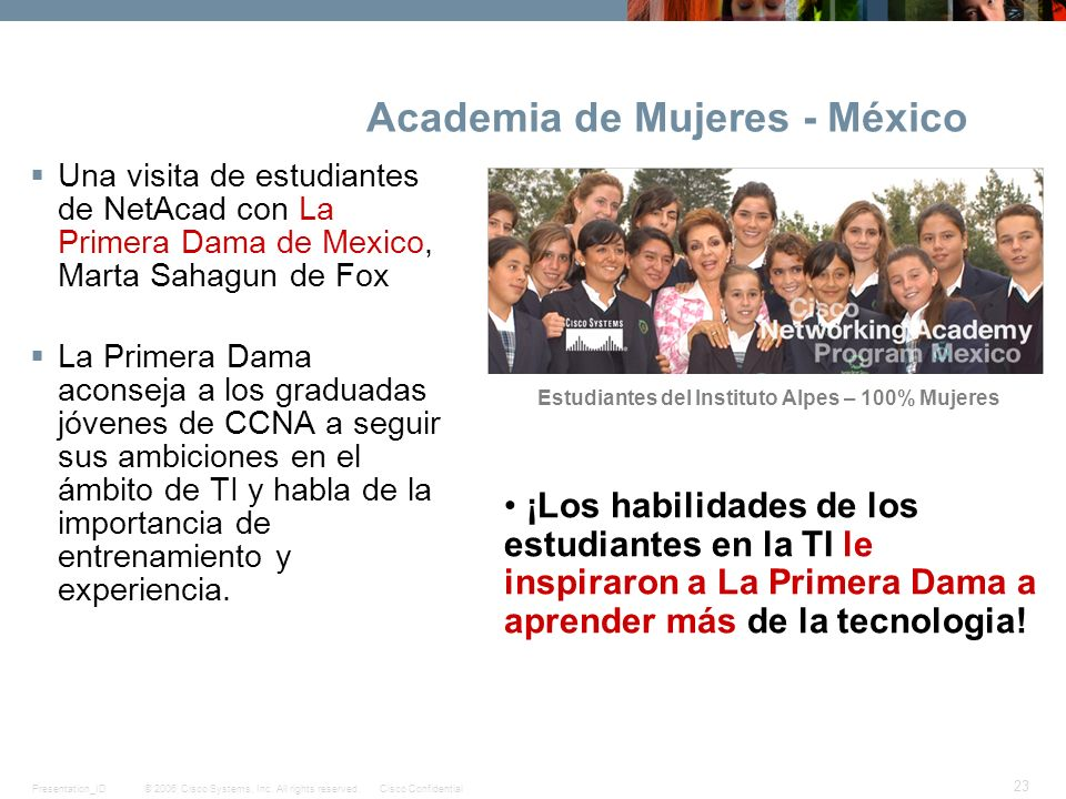 © 2006 Cisco Systems, Inc. All rights reserved.Cisco ConfidentialPresentation_ID 23 Academia de Mujeres - México Una visita de estudiantes de NetAcad