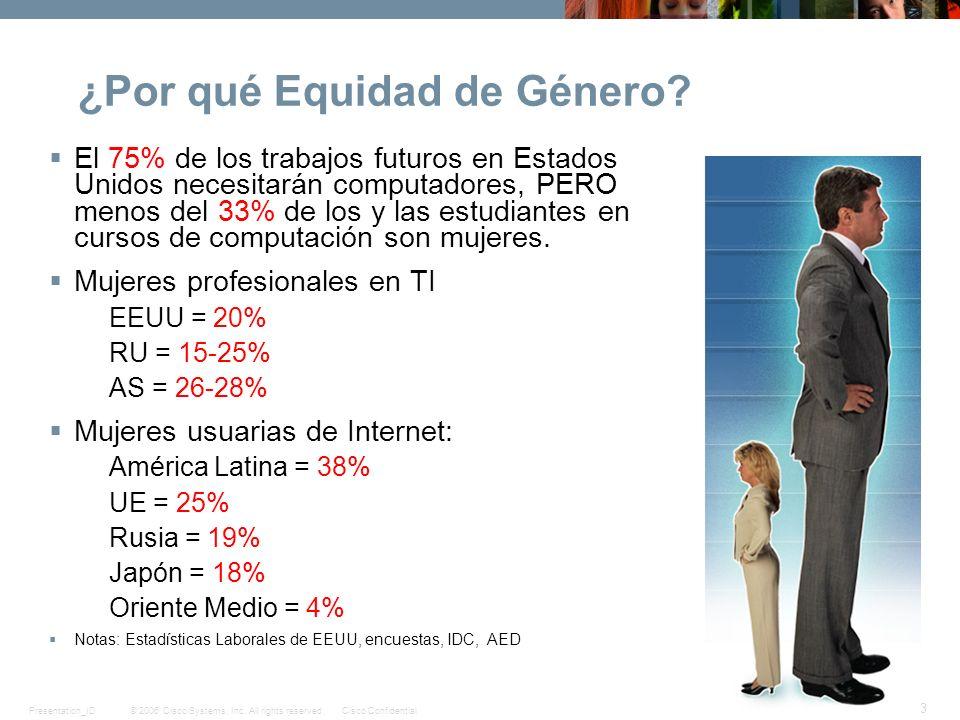 © 2006 Cisco Systems, Inc. All rights reserved.Cisco ConfidentialPresentation_ID 3 ¿Por qué Equidad de Género? El 75% de los trabajos futuros en Estad