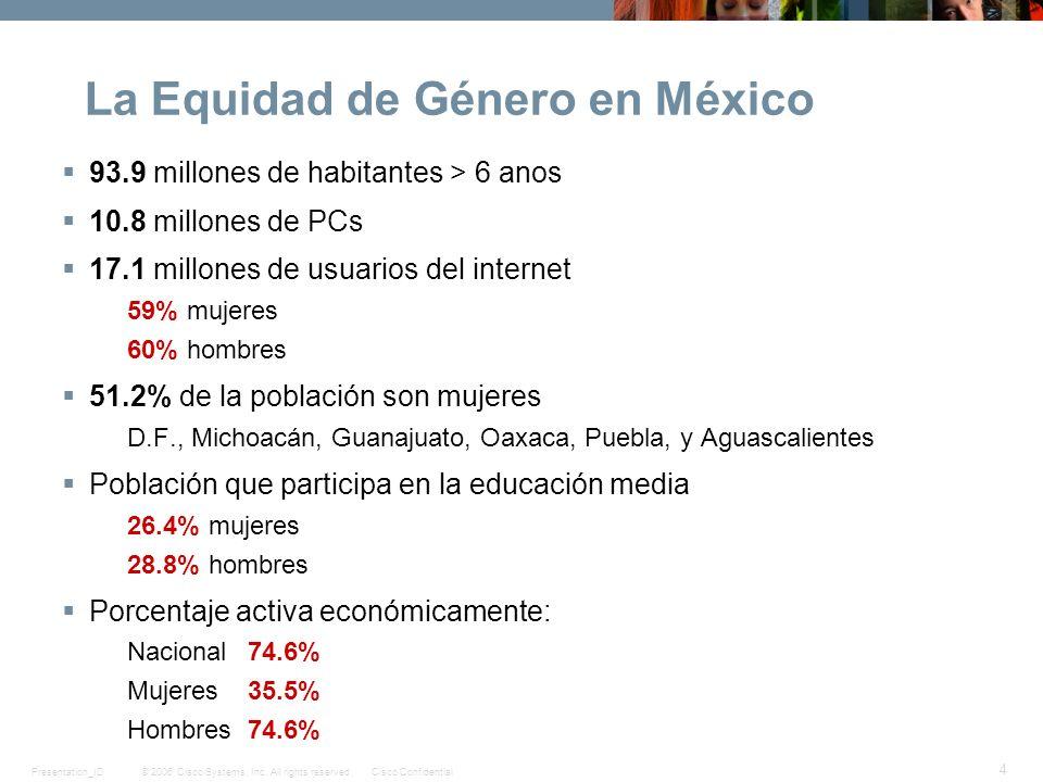 © 2006 Cisco Systems, Inc. All rights reserved.Cisco ConfidentialPresentation_ID 4 La Equidad de Género en México 93.9 millones de habitantes > 6 anos