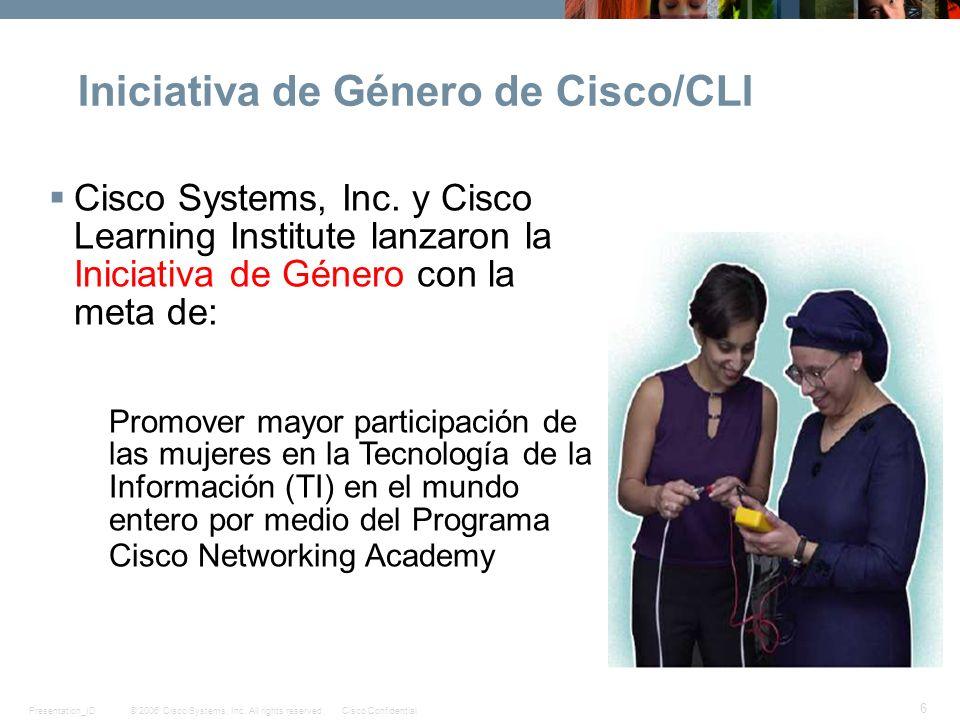 © 2006 Cisco Systems, Inc. All rights reserved.Cisco ConfidentialPresentation_ID 6 Iniciativa de Género de Cisco/CLI Cisco Systems, Inc. y Cisco Learn