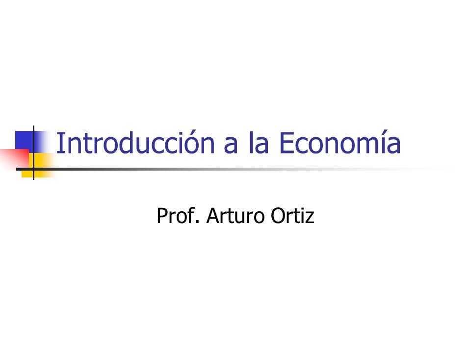 Introducción a la Economía Prof. Arturo Ortiz