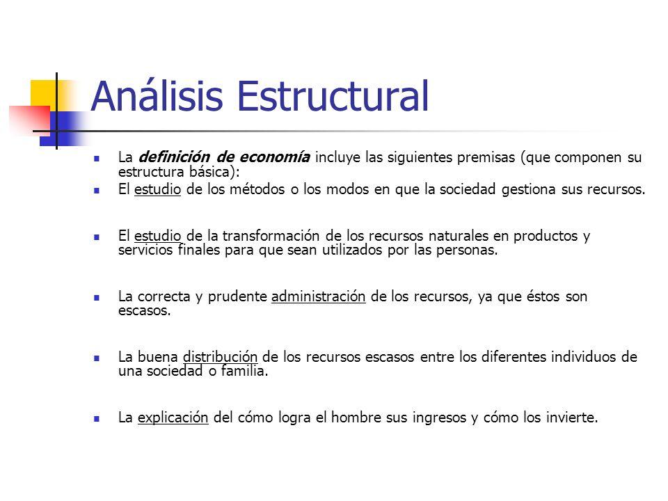 Análisis Estructural La definición de economía incluye las siguientes premisas (que componen su estructura básica): El estudio de los métodos o los mo