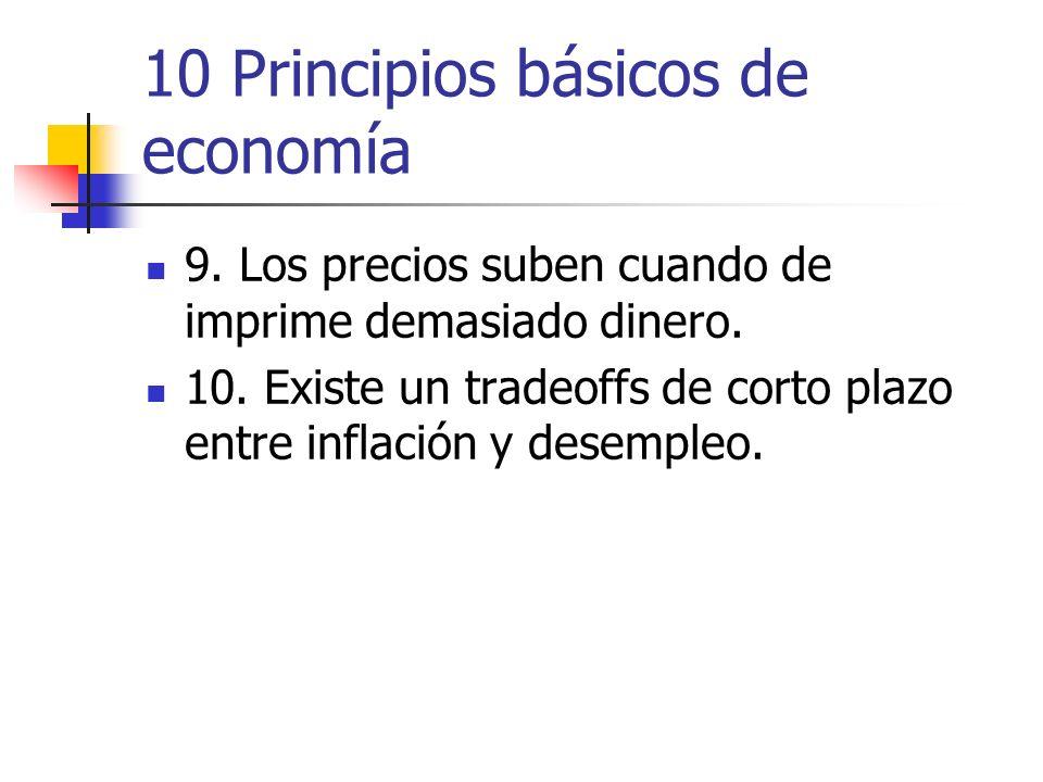 10 Principios básicos de economía 9. Los precios suben cuando de imprime demasiado dinero. 10. Existe un tradeoffs de corto plazo entre inflación y de