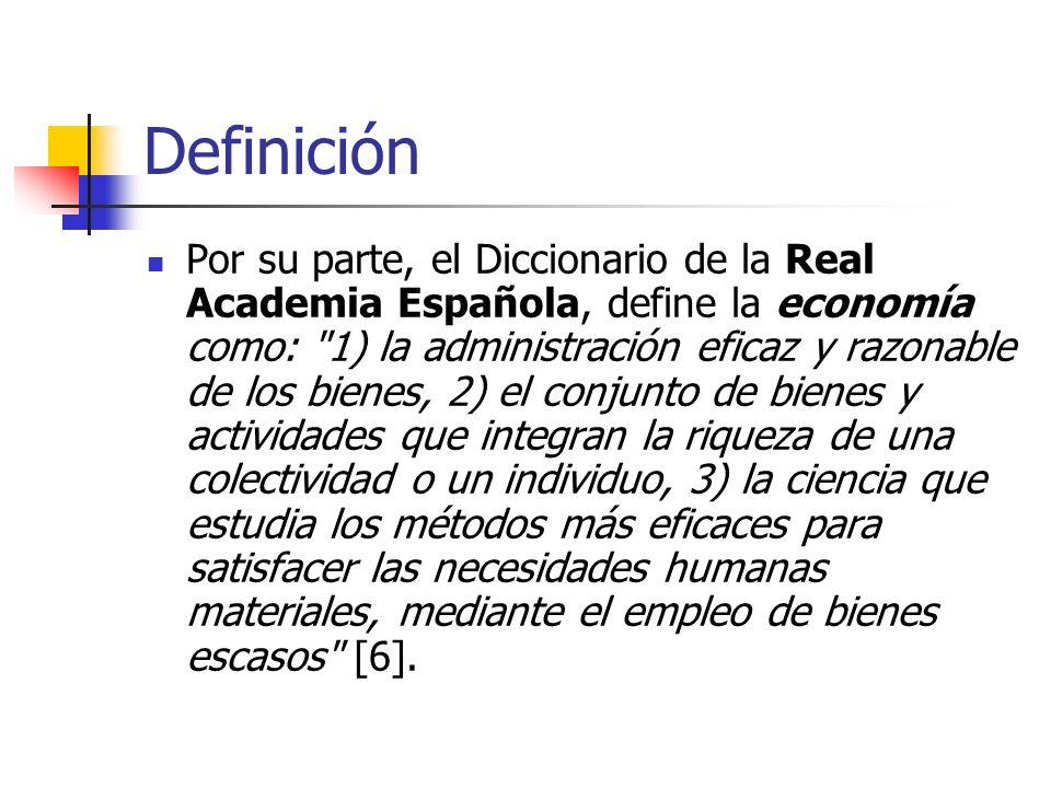 Definición Por su parte, el Diccionario de la Real Academia Española, define la economía como: