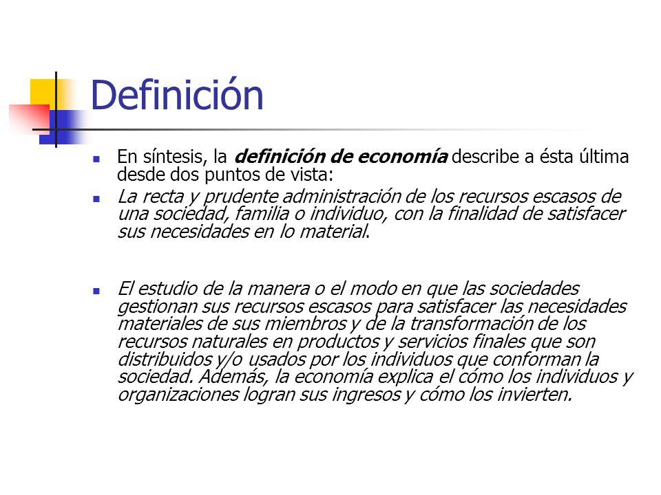 Definición En síntesis, la definición de economía describe a ésta última desde dos puntos de vista: La recta y prudente administración de los recursos