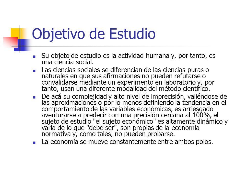 Objetivo de Estudio Su objeto de estudio es la actividad humana y, por tanto, es una ciencia social. Las ciencias sociales se diferencian de las cienc