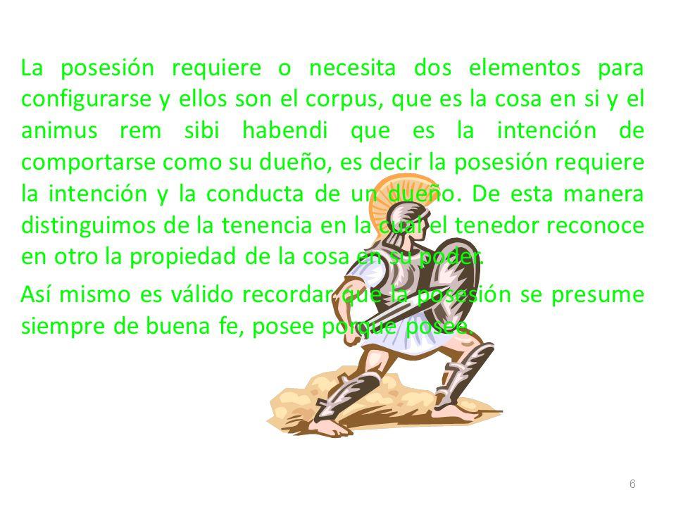 La posesión requiere o necesita dos elementos para configurarse y ellos son el corpus, que es la cosa en si y el animus rem sibi habendi que es la int