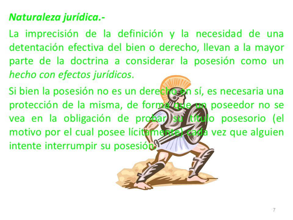Naturaleza jurídica.- La imprecisión de la definición y la necesidad de una detentación efectiva del bien o derecho, llevan a la mayor parte de la doc