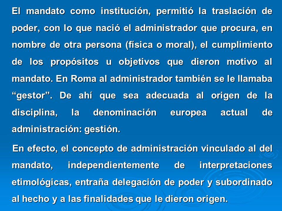 El mandato como institución, permitió la traslación de poder, con lo que nació el administrador que procura, en nombre de otra persona (física o moral