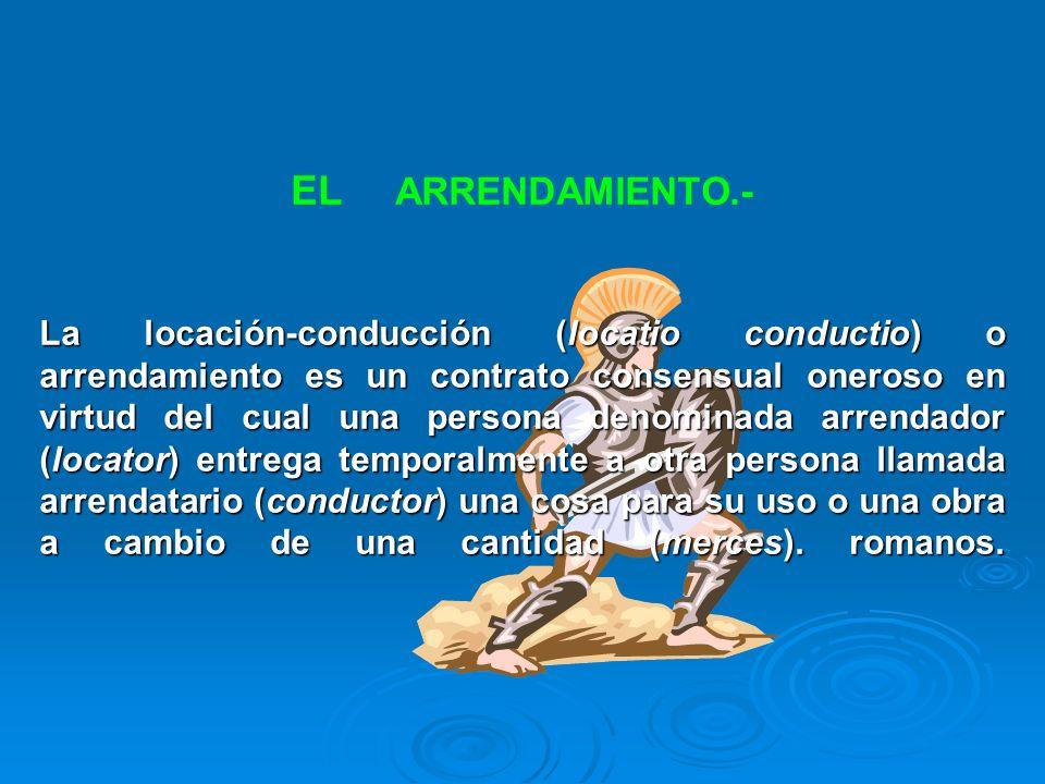 La locación-conducción (locatio conductio) o arrendamiento es un contrato consensual oneroso en virtud del cual una persona denominada arrendador (loc