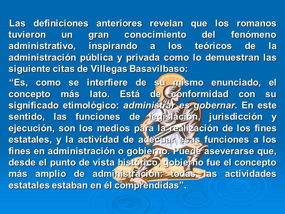 Las definiciones anteriores revelan que los romanos tuvieron un gran conocimiento del fenómeno administrativo, inspirando a los teóricos de la adminis