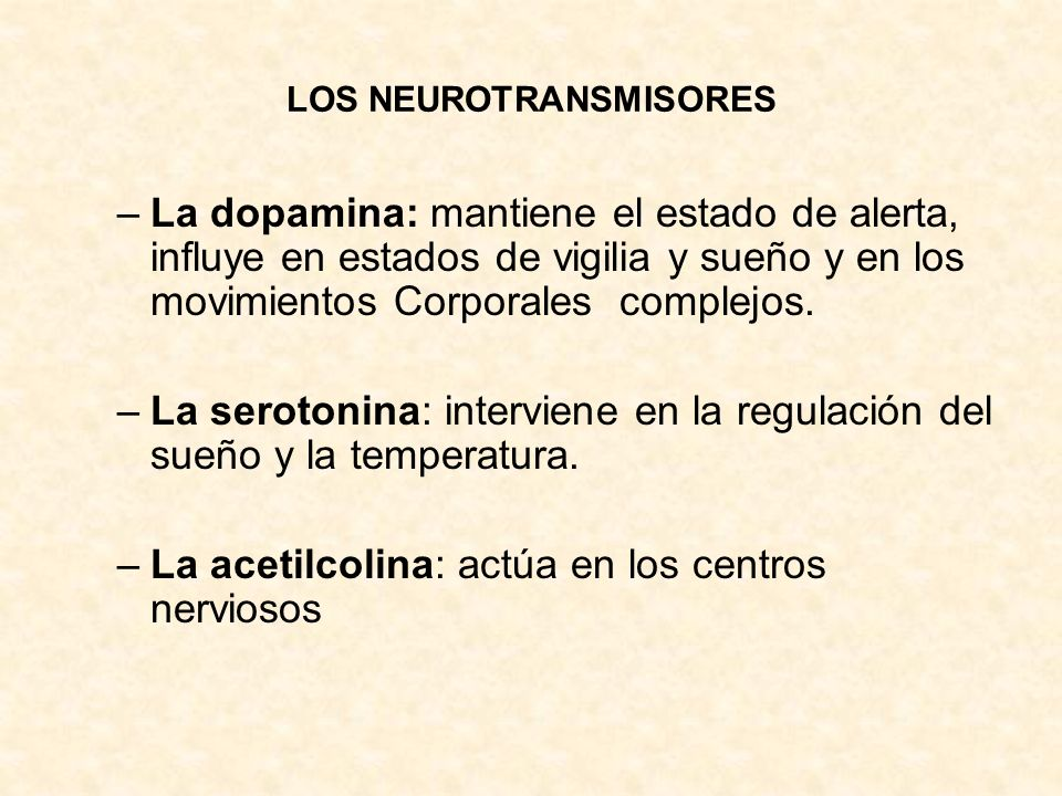 –La dopamina: mantiene el estado de alerta, influye en estados de vigilia y sueño y en los movimientos Corporales complejos. –La serotonina: intervien