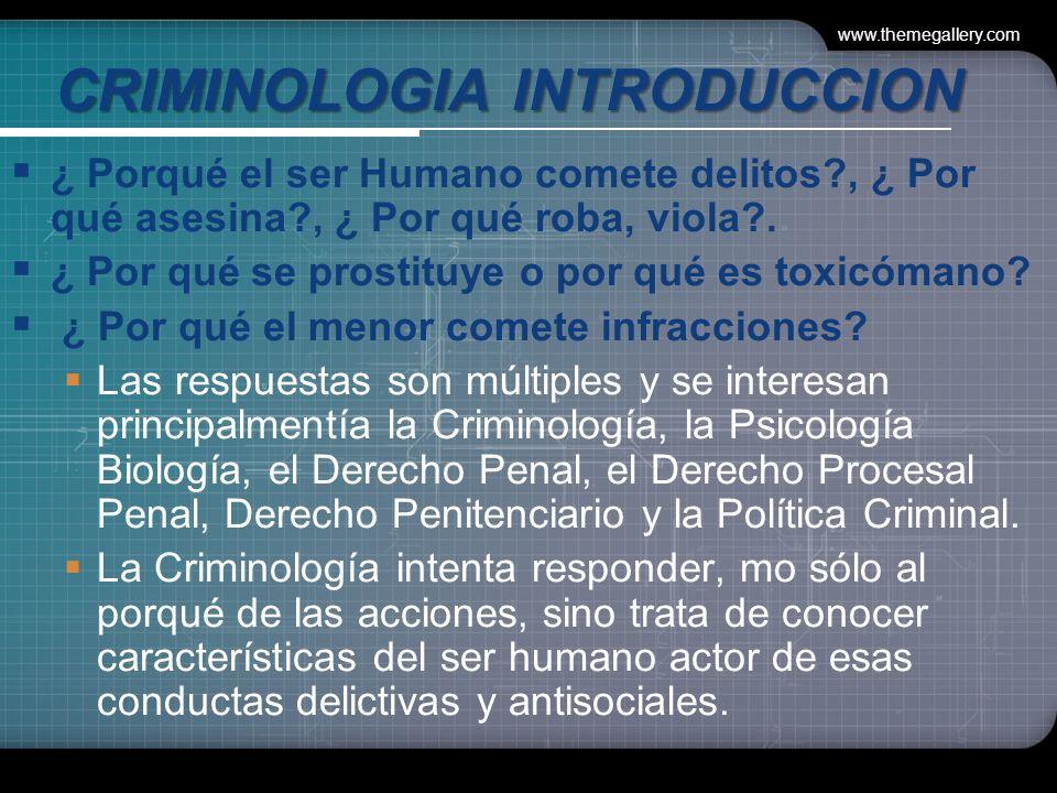 www.themegallery.com CRIMINOLOGIA INTRODUCCION ¿ Porqué el ser Humano comete delitos?, ¿ Por qué asesina?, ¿ Por qué roba, viola?.
