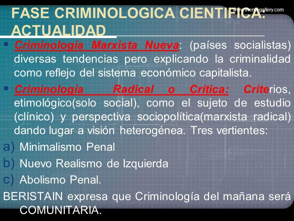 FASE CRIMINOLOGICA CIENTIFICA: ACTUALIDAD No es totalmente Homogéneo. Criminología Clínica: orientada sobre todo al estudio individual del hombre deli