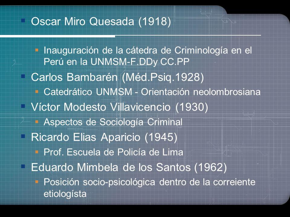 La Criminología en el Perú Fuentes Castro (1894) Primeros estudios criminológicos de tendencia Lomvrosiana Mariano Ugnacio Prado y Ugarteche (1899) Te