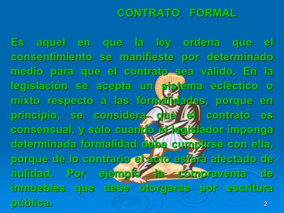 CONTRATOFORMAL Es aquel en que la ley ordena que el consentimiento se manifieste por determinado medio para que el contrato sea válido. En la legislac