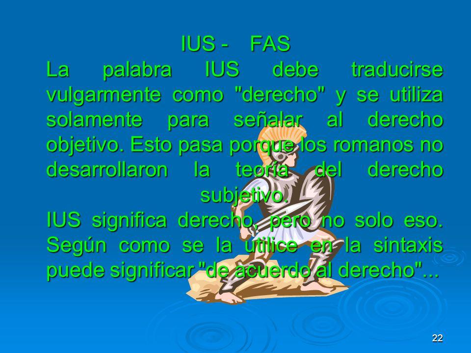 IUS -FAS La palabra IUS debe traducirse vulgarmente como