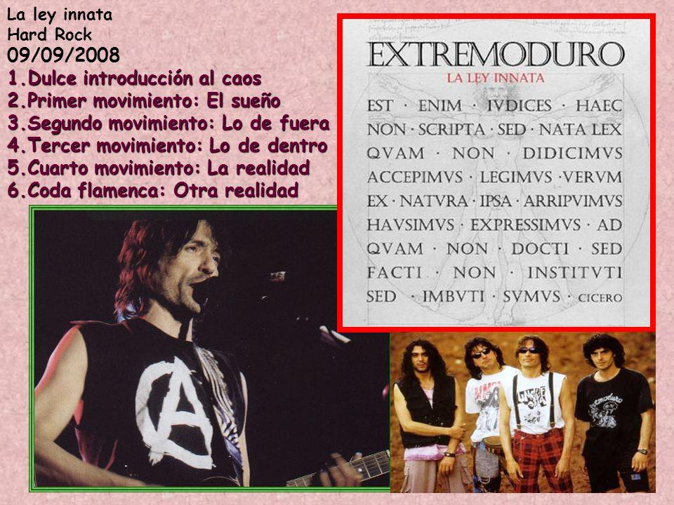 La ley innata Hard Rock 09/09/2008 1.Dulce introducción al caos 2.Primer movimiento: El sueño 3.Segundo movimiento: Lo de fuera 4.Tercer movimiento: L