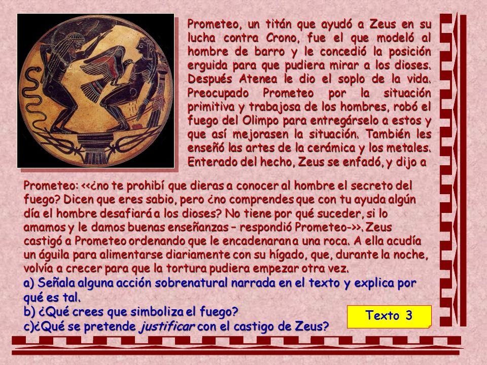 Prometeo, un titán que ayudó a Zeus en su lucha contra Crono, fue el que modeló al hombre de barro y le concedió la posición erguida para que pudiera