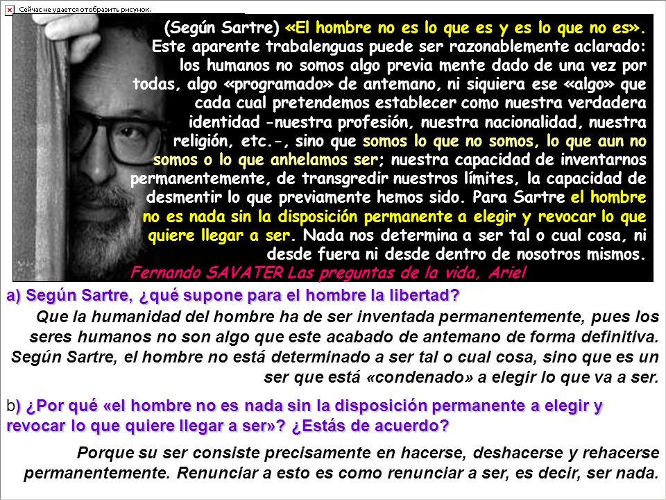 (Según Sartre) «El hombre no es lo que es y es lo que no es».
