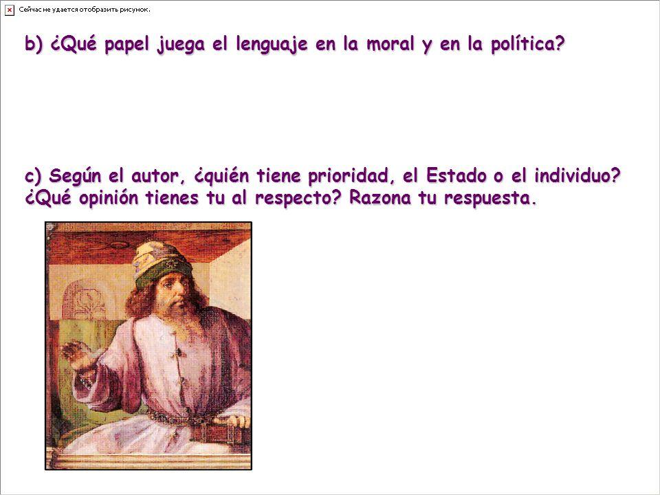 b) ¿Qué papel juega el lenguaje en la moral y en la política.
