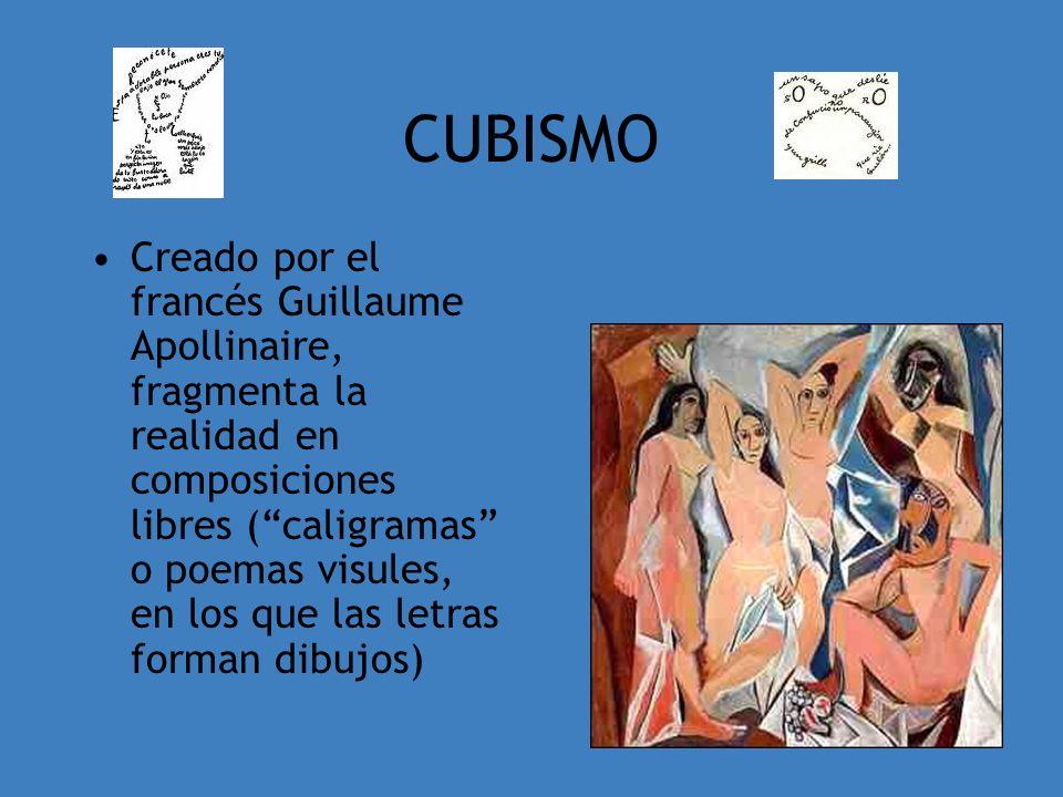 CUBISMO Creado por el francés Guillaume Apollinaire, fragmenta la realidad en composiciones libres (caligramas o poemas visules, en los que las letras