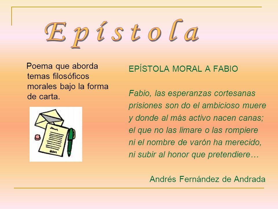 Poema que aborda temas filosóficos morales bajo la forma de carta. EPÍSTOLA MORAL A FABIO Fabio, las esperanzas cortesanas prisiones son do el ambicio