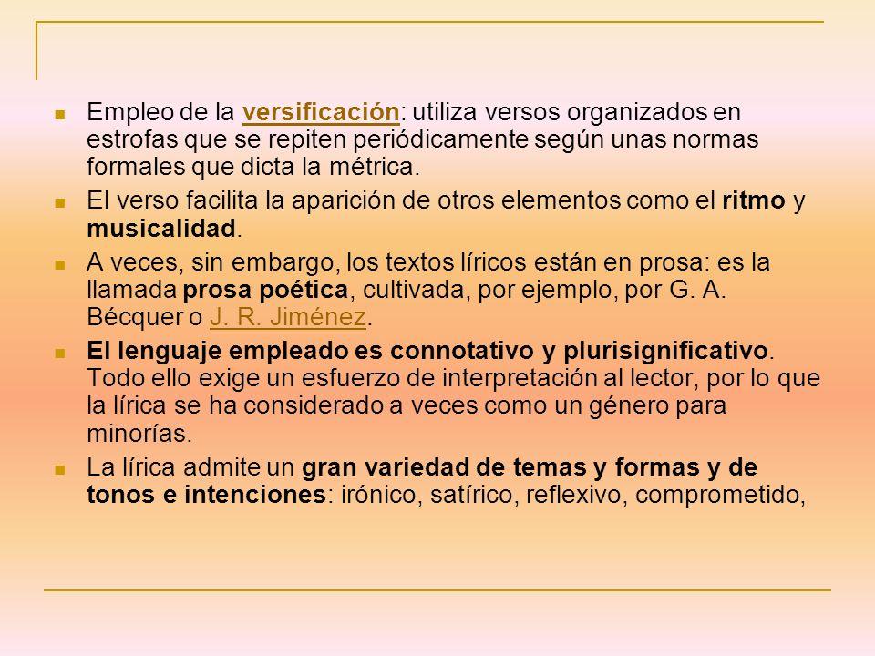 Empleo de la versificación: utiliza versos organizados en estrofas que se repiten periódicamente según unas normas formales que dicta la métrica.versi