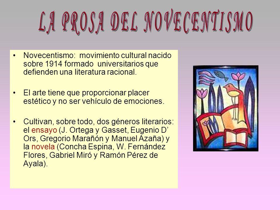 Novecentismo: movimiento cultural nacido sobre 1914 formado universitarios que defienden una literatura racional. El arte tiene que proporcionar place
