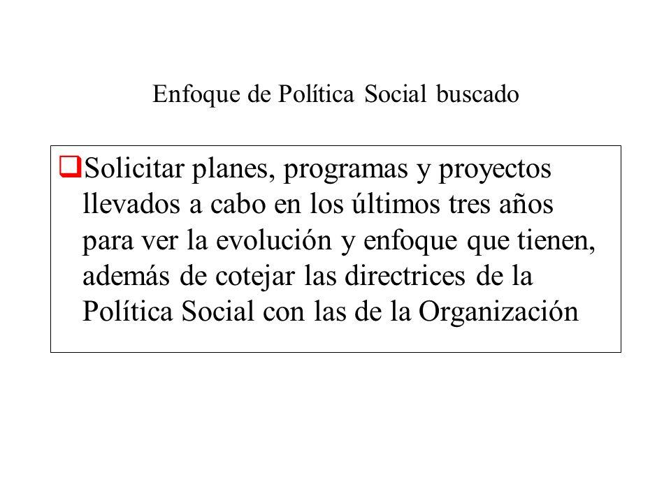 Enfoque de Política Social buscado Solicitar planes, programas y proyectos llevados a cabo en los últimos tres años para ver la evolución y enfoque qu