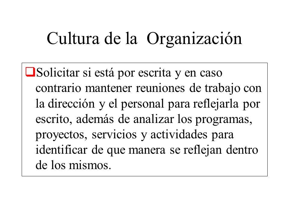 Cultura de la Organización Solicitar si está por escrita y en caso contrario mantener reuniones de trabajo con la dirección y el personal para refleja