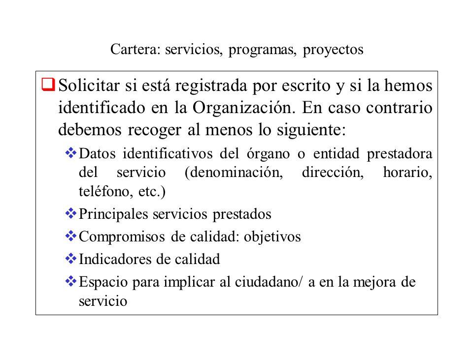 Cartera: servicios, programas, proyectos Solicitar si está registrada por escrito y si la hemos identificado en la Organización. En caso contrario deb