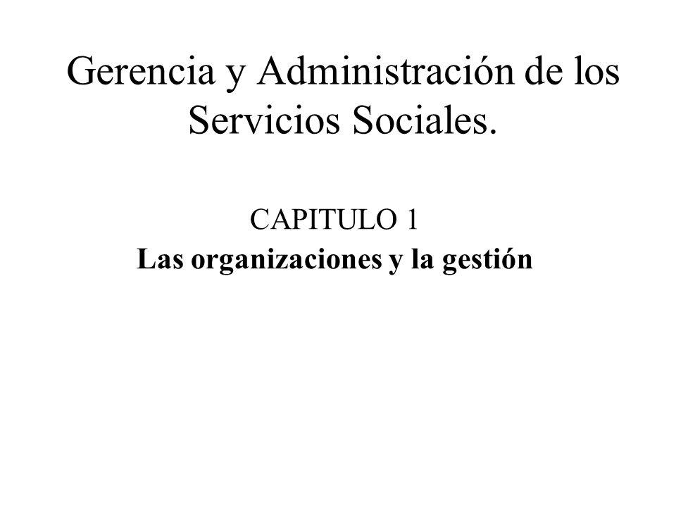 Gerencia y Administración de los Servicios Sociales. CAPITULO 1 Las organizaciones y la gestión