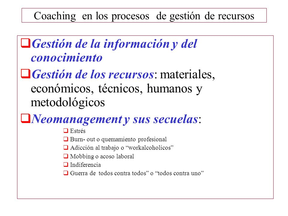 Coaching en los procesos de gestión de recursos Gestión de la información y del conocimiento Gestión de los recursos: materiales, económicos, técnicos