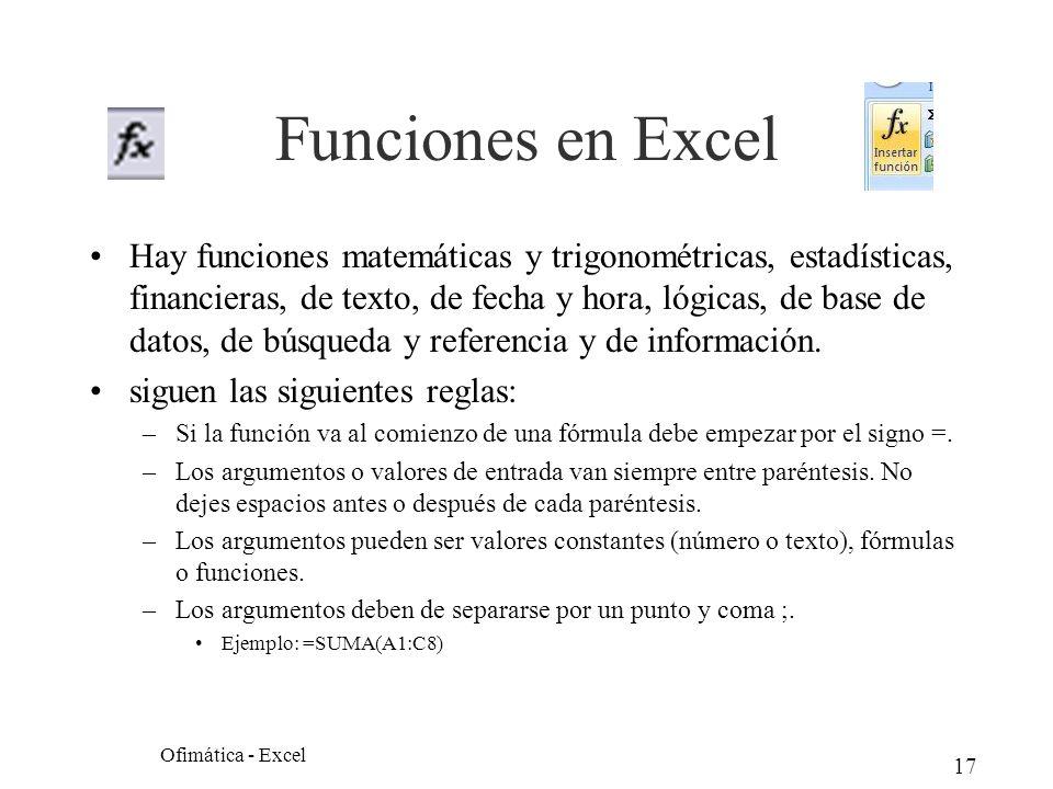 17 Funciones en Excel Hay funciones matemáticas y trigonométricas, estadísticas, financieras, de texto, de fecha y hora, lógicas, de base de datos, de