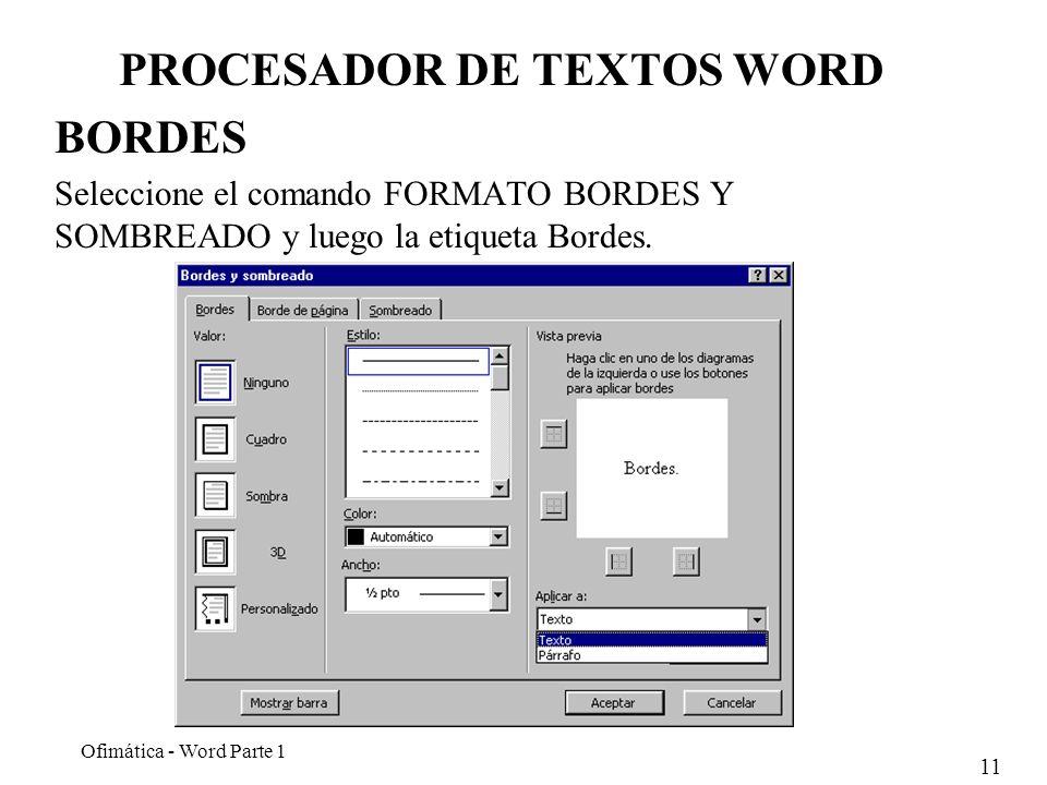 11 Ofimática - Word Parte 1 PROCESADOR DE TEXTOS WORD BORDES Seleccione el comando FORMATO BORDES Y SOMBREADO y luego la etiqueta Bordes.