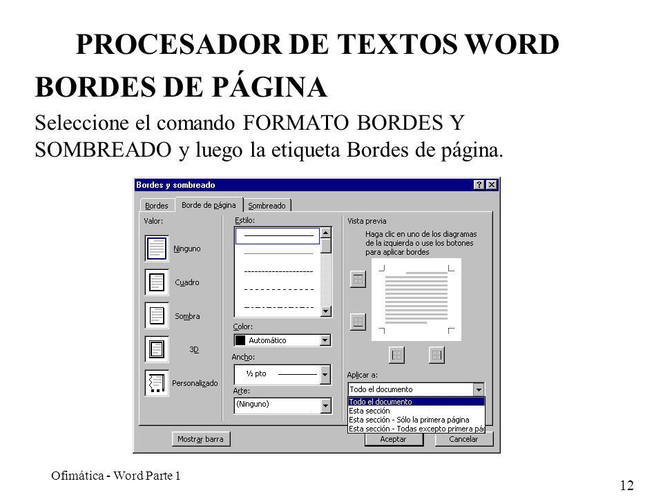12 Ofimática - Word Parte 1 PROCESADOR DE TEXTOS WORD BORDES DE PÁGINA Seleccione el comando FORMATO BORDES Y SOMBREADO y luego la etiqueta Bordes de