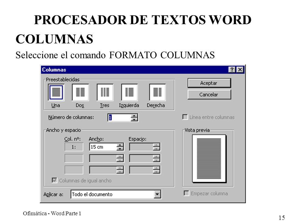 15 Ofimática - Word Parte 1 PROCESADOR DE TEXTOS WORD COLUMNAS Seleccione el comando FORMATO COLUMNAS