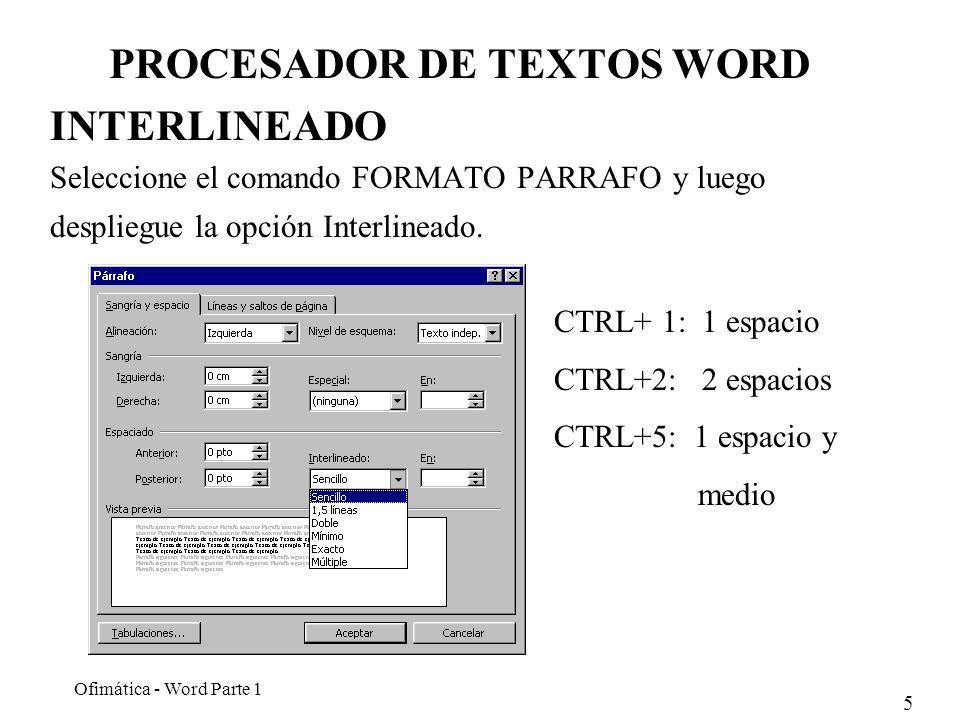 5 Ofimática - Word Parte 1 PROCESADOR DE TEXTOS WORD INTERLINEADO Seleccione el comando FORMATO PARRAFO y luego despliegue la opción Interlineado. CTR