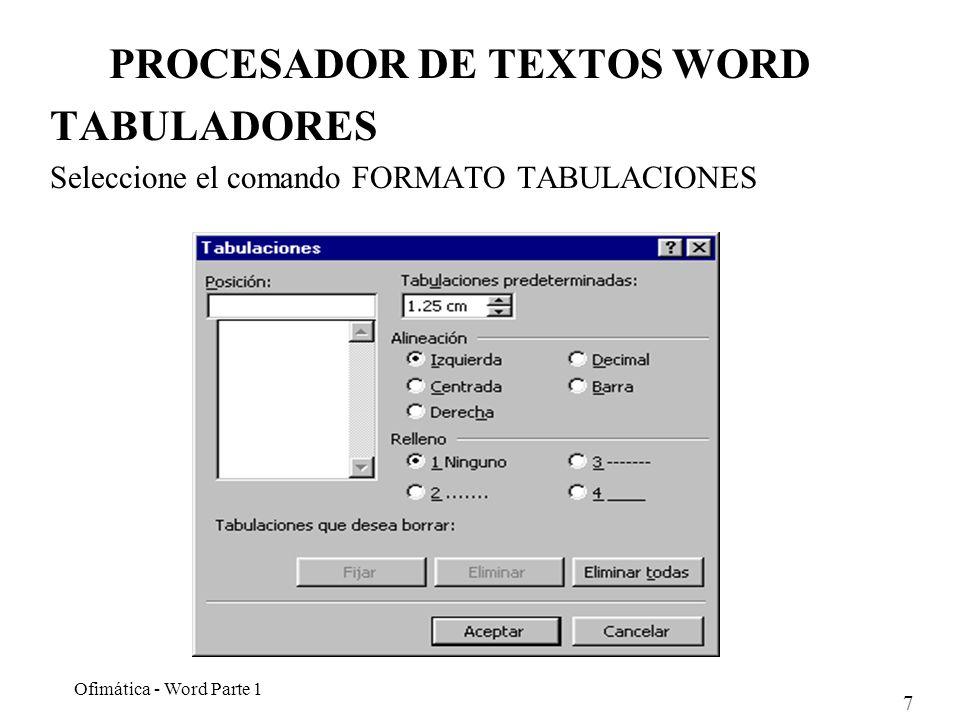 7 Ofimática - Word Parte 1 PROCESADOR DE TEXTOS WORD TABULADORES Seleccione el comando FORMATO TABULACIONES